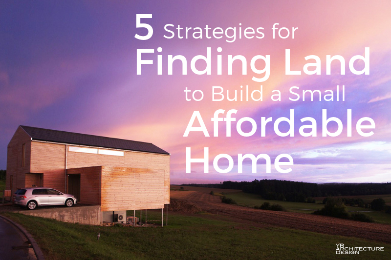Pleasing 5 Strategies For Finding Land To Build A Small Affordable House Download Free Architecture Designs Scobabritishbridgeorg