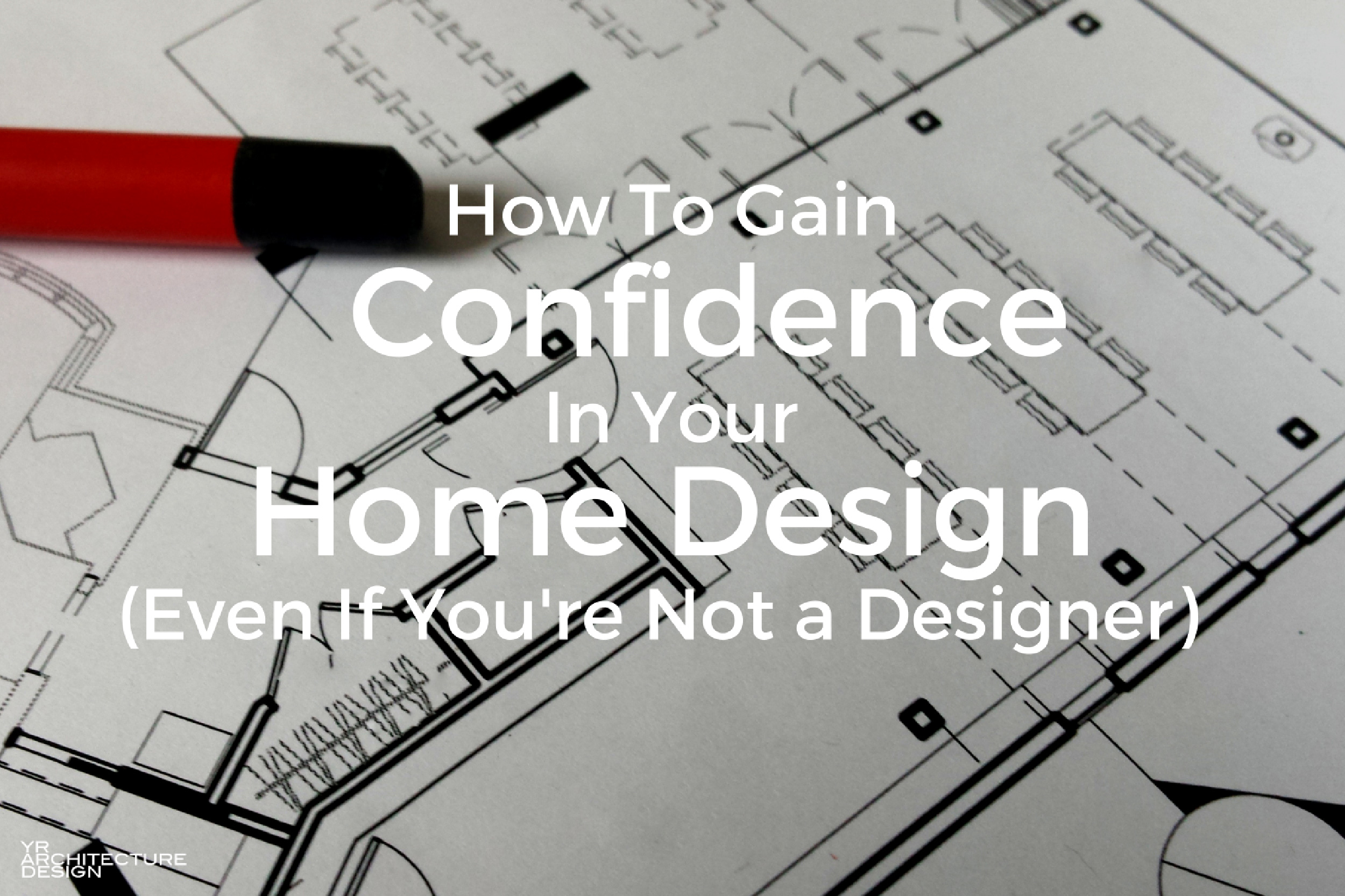 Home Design Review: How To Gain Confidence In Your Home Design