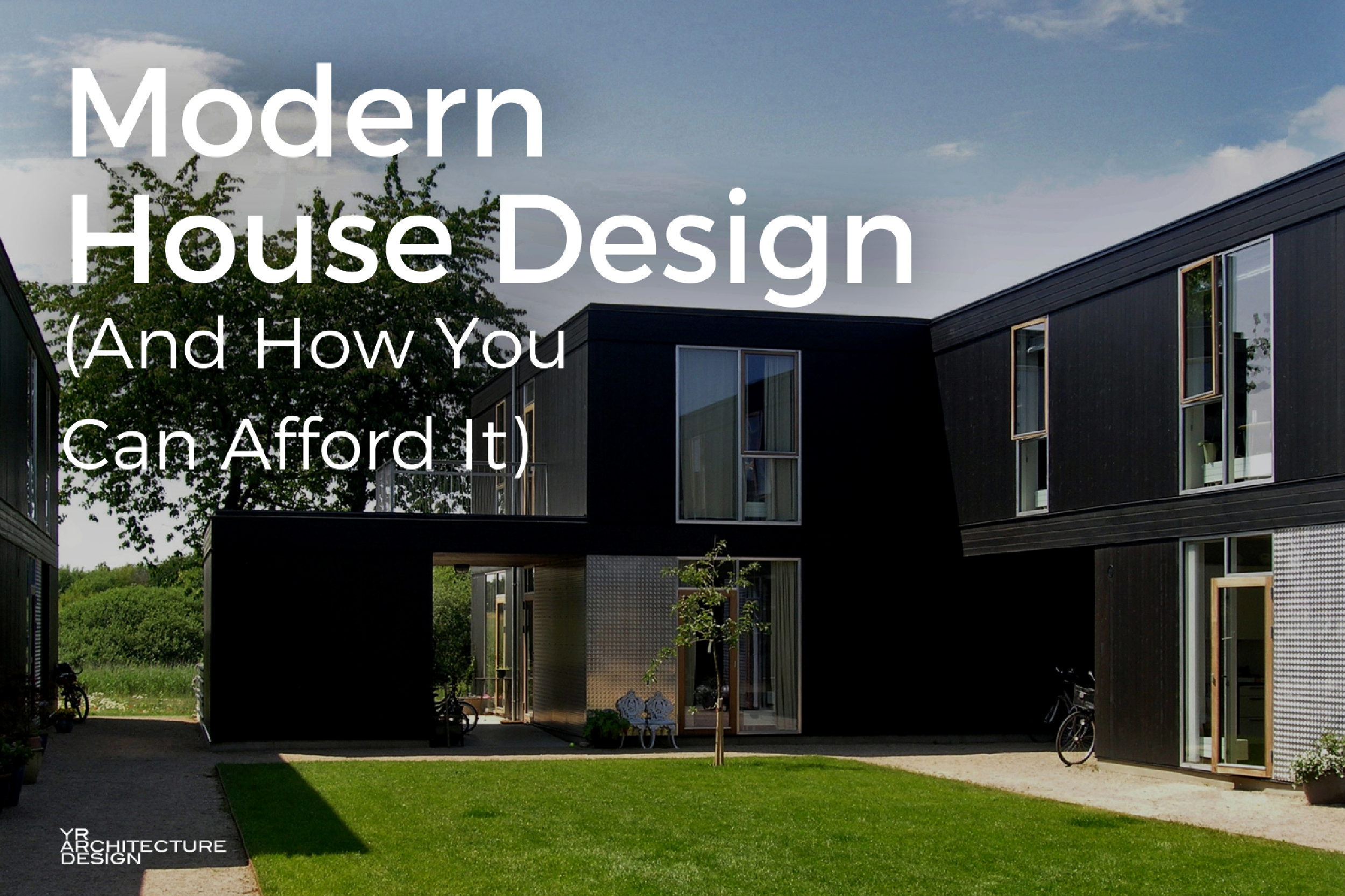 Modern House Design U0026 How You Can Afford It